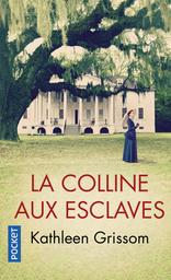 La colline aux esclaves / Kathleen Grissom | Grissom, Kathleen. Auteur