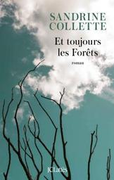 Et toujours les forêts / Sandrine Collette   Collette, Sandrine (1970-....). Auteur