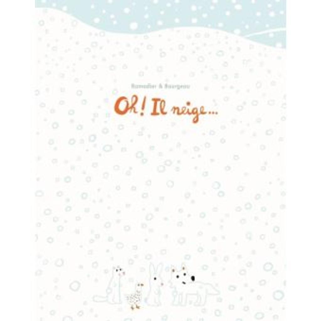 Oh ! Il neige... / Ramadier & Bourgeau | Ramadier, Cédric (1968-....). Auteur