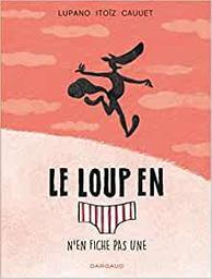Le loup en [slip] n'en fiche pas une / scénario, Wilfrid Lupano | Lupano (1971-....). Auteur