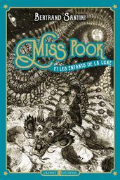 Miss Pook et les enfants de la lune. épisode 1 / Bertrand Santini   Santini, Bertrand (1968-....). Auteur