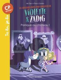 Les aventures hyper trop fabuleuses de Violette et Zadig, Tome 03 : Panique au chateau ! / De Mr Tan, Illustrations de Paco Sordo   Mr Tan. Auteur