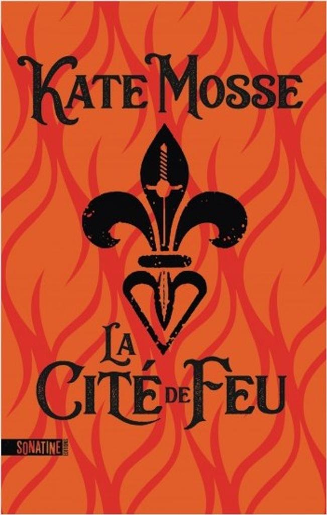 La cité de feu / Kate Mosse | Mosse, Kate (1961-....). Auteur