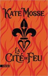 La cité de feu / Kate Mosse   Mosse, Kate (1961-....). Auteur