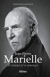 Jean-Pierre Marielle : le lyrique et le baroque / Stéphane Koechlin   Koechlin, Stéphane (1962-....). Auteur