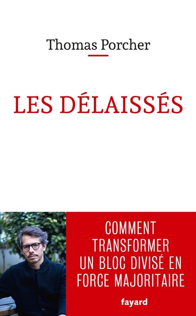 Les délaissés : comment transformer un bloc divisé en force majoritaire / Thomas Porcher | Porcher, Thomas (1977-..). Auteur