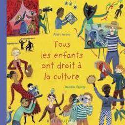 Tous les enfants ont droit à la culture / texte d'Alain Serres   Serres, Alain (1956-....) - Romancier, poète, auteur d'ouvrages documentaire. Auteur