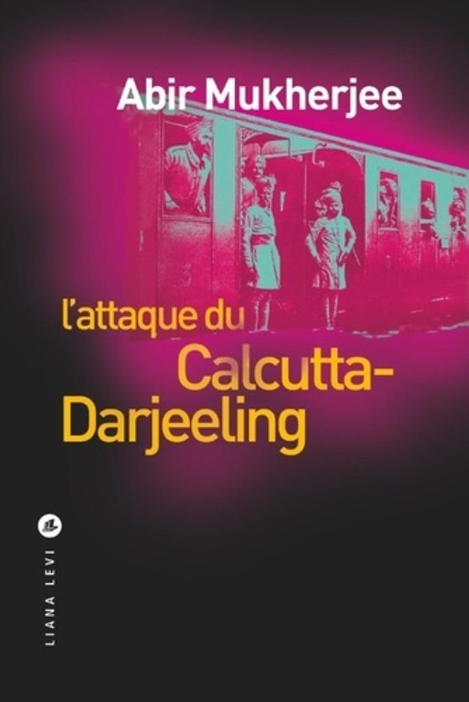 L'attaque du Calcutta-Darjeeling / Abir Mukherjee | Mukherjee, Abir (1974-....). Auteur