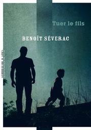 Tuer le fils / Benoît Séverac | Séverac, Benoît (1966-..). Auteur