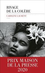 Rivage de la colère / Caroline Laurent | Laurent, Caroline. Auteur