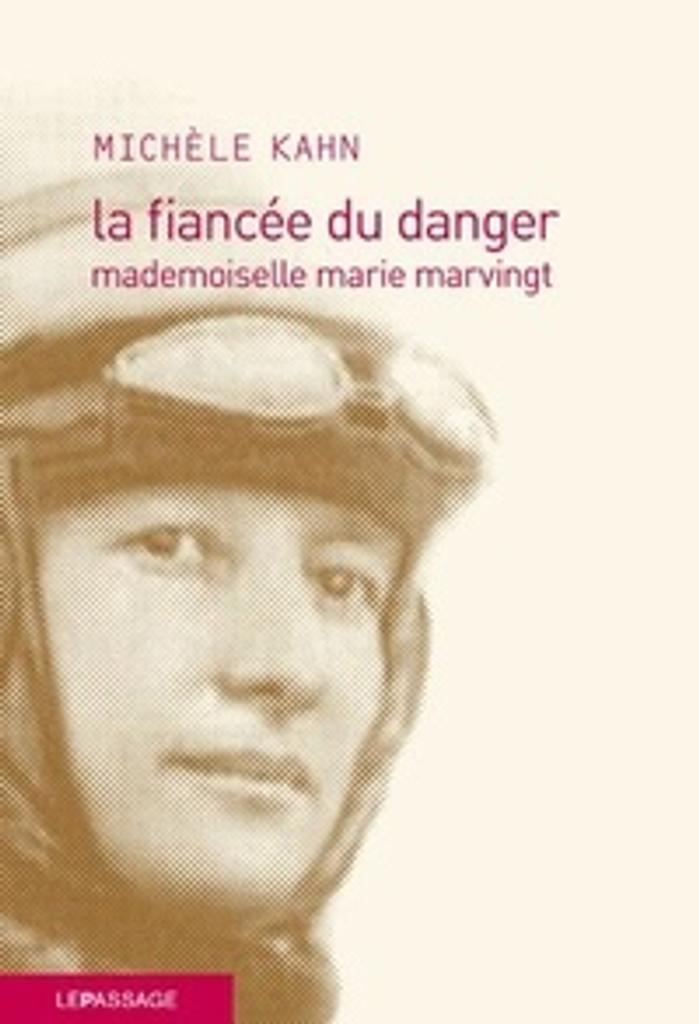 La fiancée du danger : mademoiselle marie marvingt / Kahn Michele |