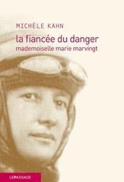 La fiancée du danger : mademoiselle marie marvingt / Kahn Michele   Kahn, Michèle