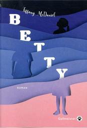 Betty / Tiffany McDaniel   McDaniel, Tiffany. Auteur