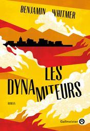 Les dynamiteurs / Benjamin Whitmer, Traduit par Jacques Mailhos | Whitmer, Benjamin. Auteur