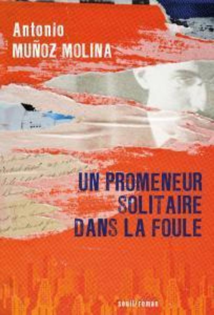 Un promeneur solitaire dans la foule / Antonio Munoz Molina | MuÄnoz Molina, Antonio (1956-..). Auteur