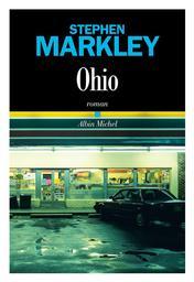 Ohio / Stephen Markley   Markley, Stephen. Auteur