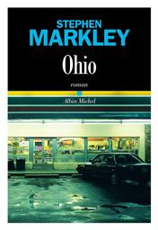 Ohio / Stephen Markley | Markley, Stephen. Auteur