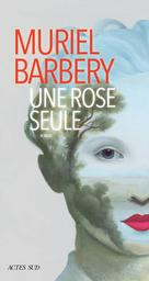 Une rose seule / Muriel Barbery   Barbery, Muriel (1969-..). Auteur