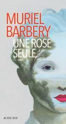 Une rose seule / Muriel Barbery | Barbery, Muriel (1969-..). Auteur