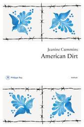 American dirt : roman / Jeanine Cummins   Cummins, Jeanine. Auteur