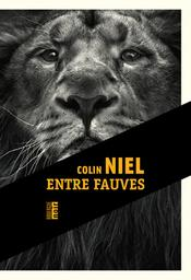 Entre fauves / De Colin Niel | Niel, Colin. Auteur