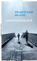 Ce qu'il faut de nuit / Laurent Petitmangin   Petitmangin, Laurent (1965-..). Auteur