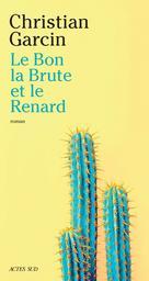 Le bon, la brute et le renard / Christian Garcin | Garcin, Christian (1959-....). Auteur