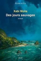 Des jours sauvages : roman / Xabi Molia | Molia, Xabi (1977-..). Auteur