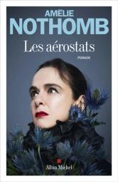 Les aérostats / Amélie Nothomb   Nothomb, Amélie (1966-..). Auteur