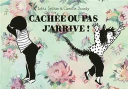 Cachée ou pas, j'arrive ! / Camille Jourdy, Lolita Sechan | Camille Jourdy, Lolita Sechan