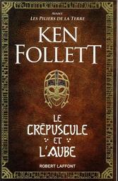 Le crépuscule et l'aube / Ken Follett   Follett, Ken (1949-..). Auteur
