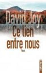 Ce lien entre nous / David Joy   Joy, David (1983-....). Auteur