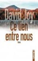 Ce lien entre nous / David Joy | Joy, David (1983-....). Auteur