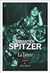 La fièvre / Sébastien Spitzer   Spitzer, Sébastien (1970-....). Auteur