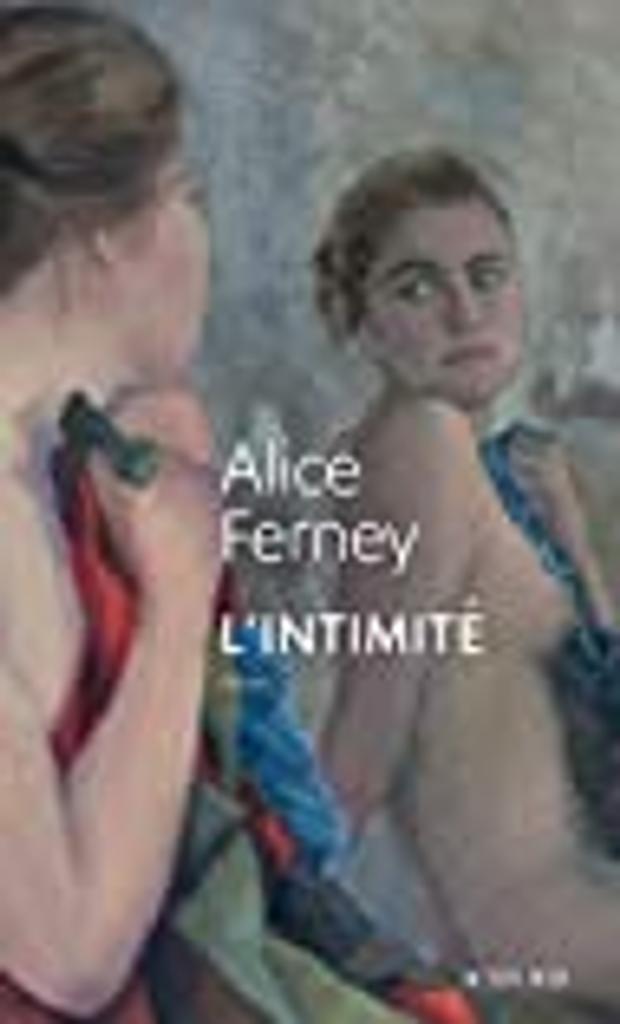 L'intimité / Alice Ferney | Ferney, Alice (1961-..). Auteur