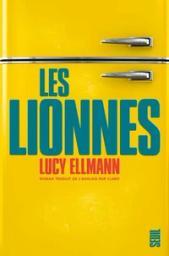 Les lionnes / Lucy Ellmann | Ellmann, Lucy (1956-..). Auteur