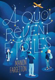 À quoi rêvent les étoiles / Manon Fargetton | Fargetton, Manon (1987-....). Auteur