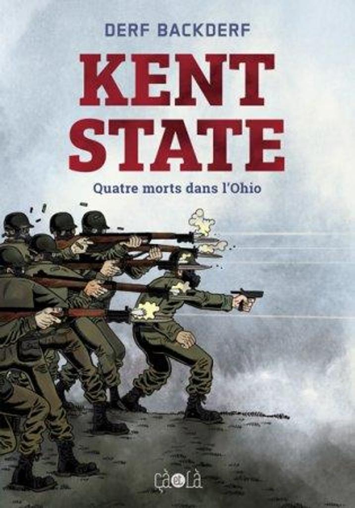 Kent state : quatre morts dans l'Ohio / Derf Backderf | Backderf, Derf (1959-....). Auteur. Illustrateur