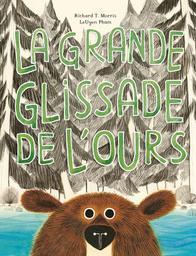 La grande glissade de l'ours / Richard T. Morris, LeUyen Pham   Morris, Richard T. (1969-....). Auteur