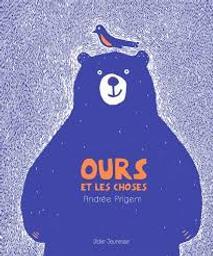 Ours et les choses / Andrée Prigent | Prigent, Andrée (1963-....) - Illustratrice. - Animatrice d'ateliers pour enfa. Auteur