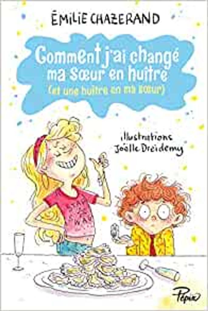 Comment j'ai changé ma soeur en huître (et une huître en ma soeur) / Émilie Chazerand | Chazerand, Émilie. Auteur