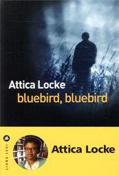 Bluebird, bluebird / Locke, Attica   Locke, Attica