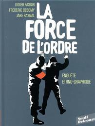 La force de l'ordre : d'après un texte original de Didier Fassin / scénario, Didier Fassin et Frédéric Debomy | Fassin, Didier (1955-..). Auteur