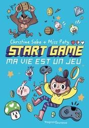 Start Game : Ma vie est un jeu / Christine Saba | Saba, Christine. Auteur