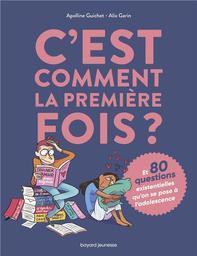 C'est comment la première fois ? : et 80 questions sur l'adolescence / Apolline Guichet, Alix Garin | Guichet, Apolline (1989-....). Auteur