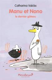 Manu et Nono : le dernier gâteau / Catharina Valckx | Valckx, Catharina (1957-..). Auteur