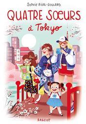 Quatre soeurs à Tokyo / De Sophie Rigal-Goulard, Illustrations de Diglee | Rigal-Goulard, Sophie. Auteur