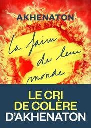 La Faim de leur monde / De Akhenaton   Akhenaton. Auteur