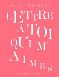 Lettre à toi qui m'aimes / Julia Thévenot | Robert-Thevenot, Julia. Auteur