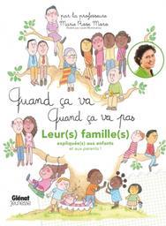 Quand ça va quand ça va pas : leurs familles expliquées aux enfants, et aux parents ! / par la professeure Marie Rose Moro | Moro, Marie Rose (1961-....). Auteur